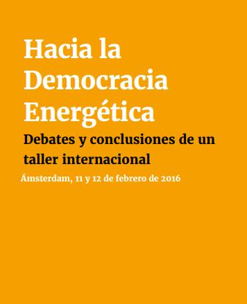 Hacia la Democracia Energética Debates y conclusiones de un taller internacional Ámsterdam, 11 y 12 de febrero de 2016