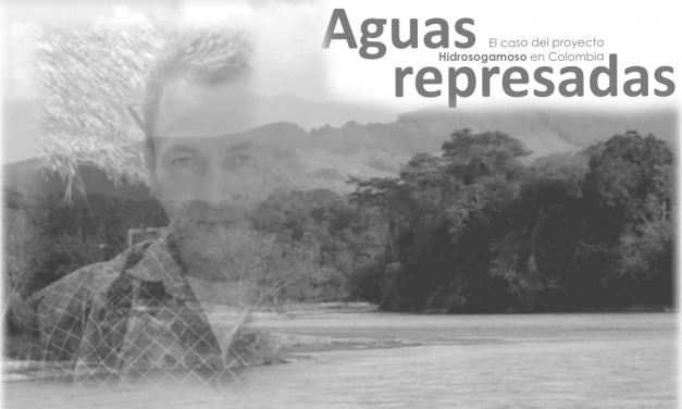 Aguas Represadas, el caso del proyecto Hidrosogamoso en Colombia